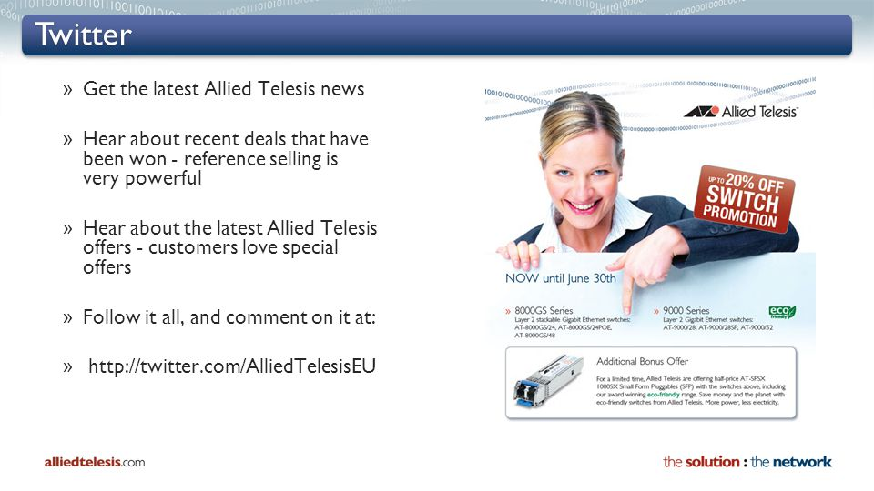 Twitter » Get the latest Allied Telesis news » Hear about recent deals that have been won - reference selling is very powerful » Hear about the latest Allied Telesis offers - customers love special offers » Follow it all, and comment on it at: » http://twitter.com/AlliedTelesisEU