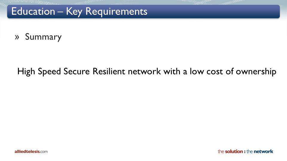 Education – Key Requirements » Summary High Speed Secure Resilient network with a low cost of ownership
