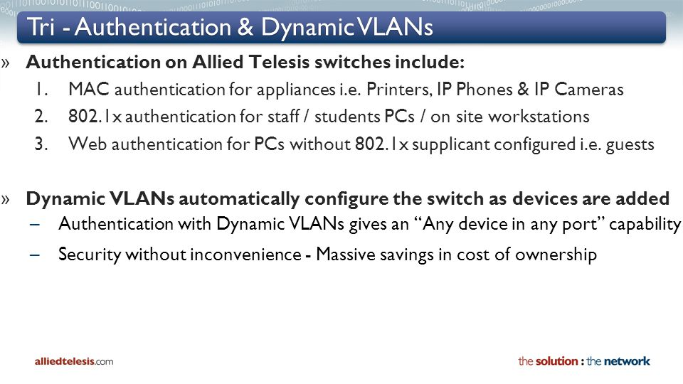 Tri - Authentication & Dynamic VLANs » Authentication on Allied Telesis switches include: 1.MAC authentication for appliances i.e.