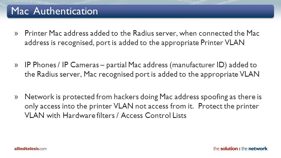 Mac Authentication » Printer Mac address added to the Radius server, when connected the Mac address is recognised, port is added to the appropriate Pr