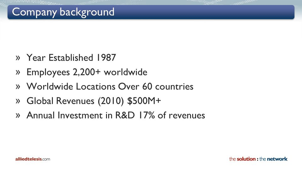 Company background » Year Established 1987 » Employees 2,200+ worldwide » Worldwide Locations Over 60 countries » Global Revenues (2010) $500M+ » Annu