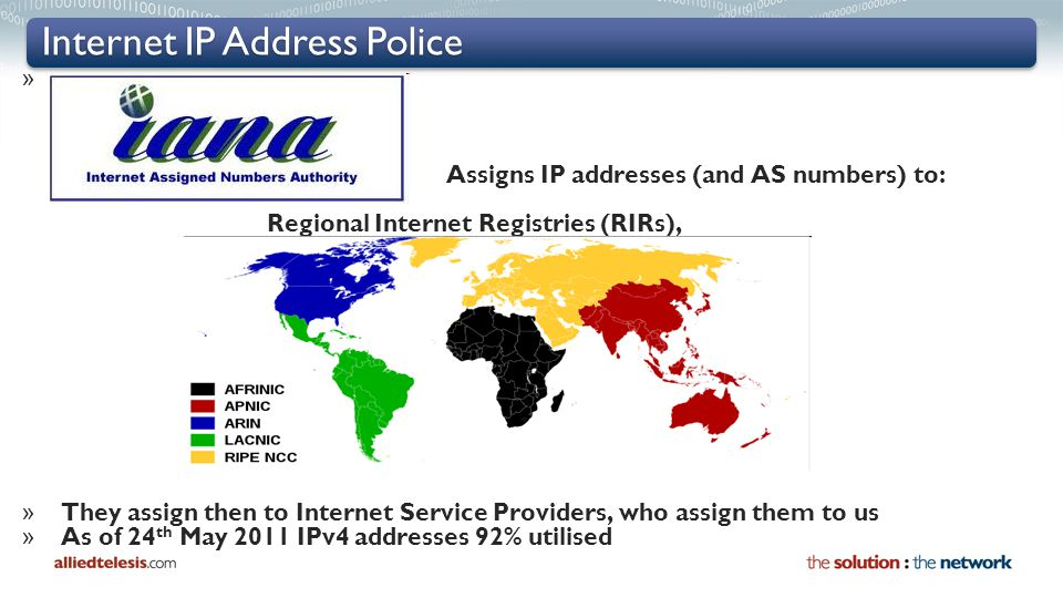 Internet IP Address Police » Assigns IP addresses (and AS numbers) to: Regional Internet Registries (RIRs), » They assign then to Internet Service Pro