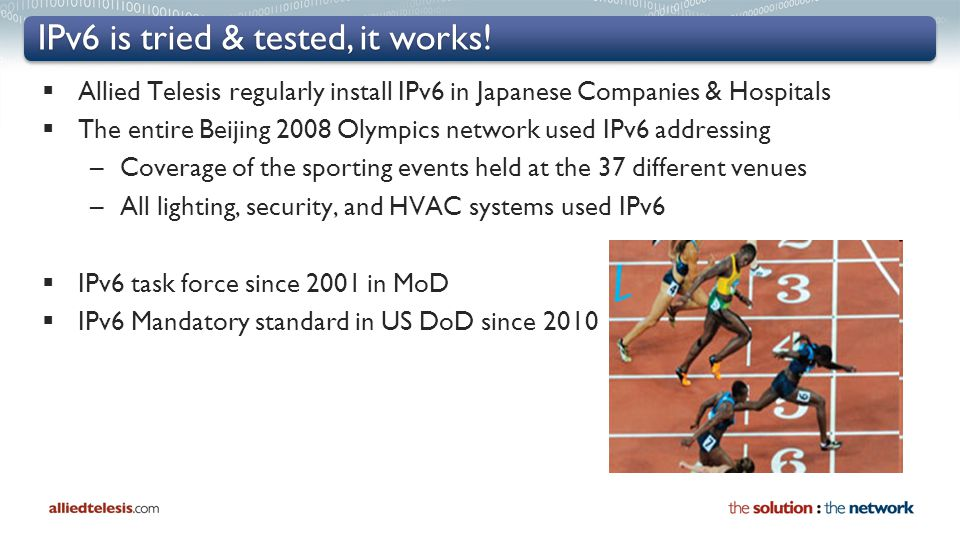 IPv6 is tried & tested, it works!  Allied Telesis regularly install IPv6 in Japanese Companies & Hospitals  The entire Beijing 2008 Olympics network