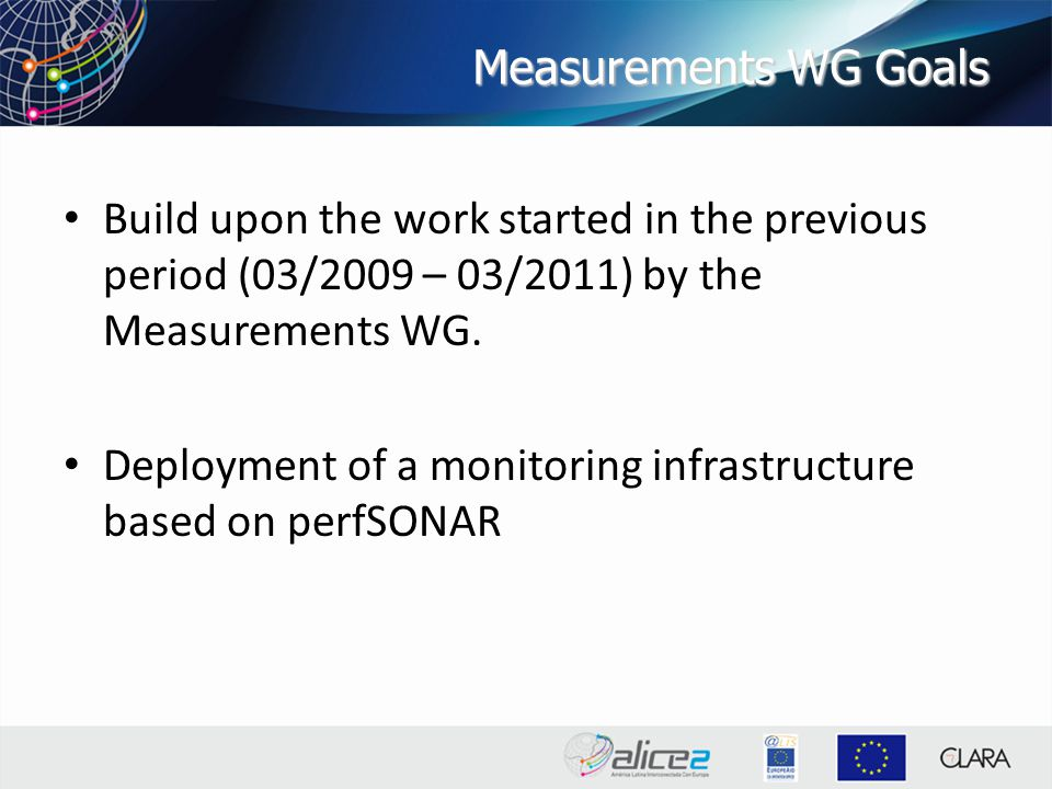 Measurements WG Goals Build upon the work started in the previous period (03/2009 – 03/2011) by the Measurements WG.