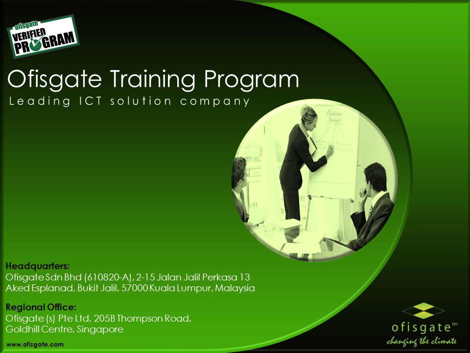 Ofisgate Training Program Headquarters: Ofisgate Sdn Bhd (610820-A), 2-15 Jalan Jalil Perkasa 13 Aked Esplanad, Bukit Jalil, 57000 Kuala Lumpur, Malaysia Regional Office: Ofisgate (s) Pte Ltd, 205B Thompson Road, Goldhill Centre, Singapore www.ofisgate.com
