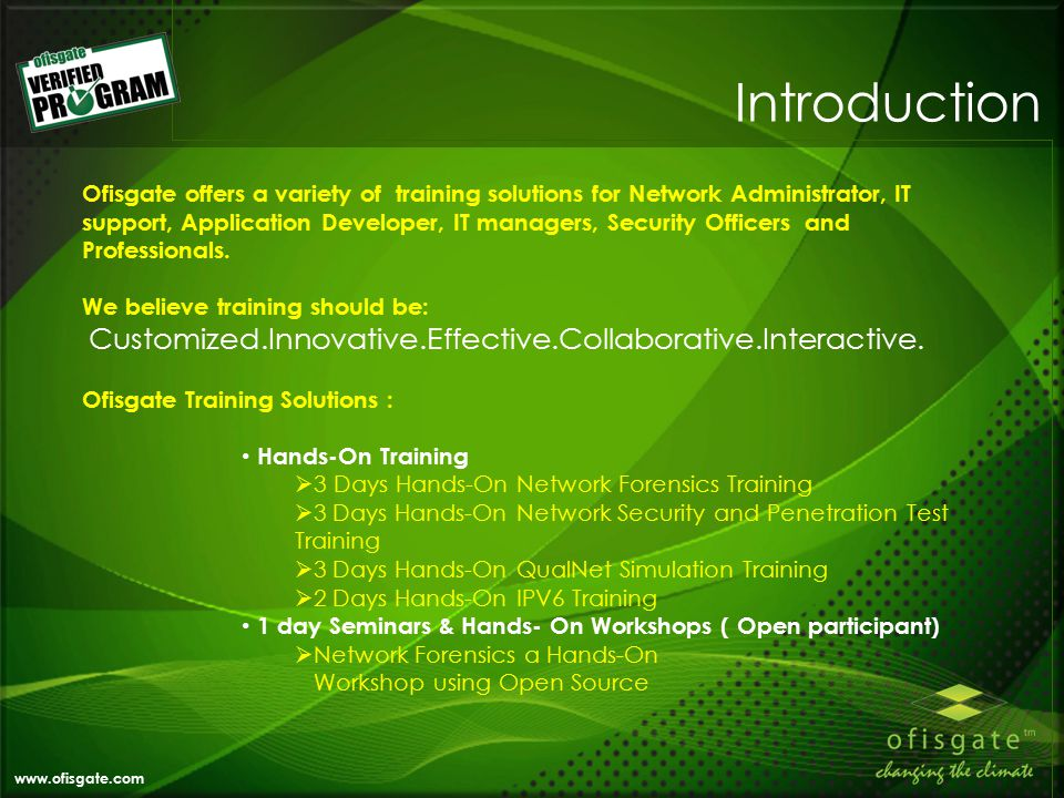 Introduction Ofisgate offers a variety of training solutions for Network Administrator, IT support, Application Developer, IT managers, Security Officers and Professionals.