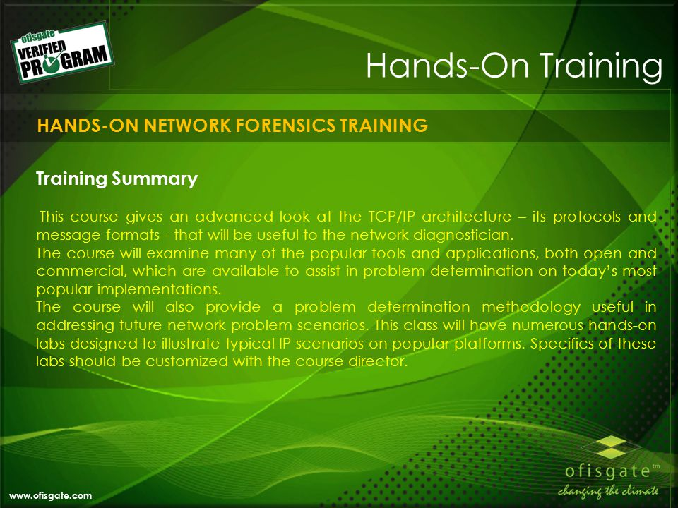 Hands-On Training Training Summary This course gives an advanced look at the TCP/IP architecture – its protocols and message formats - that will be useful to the network diagnostician.