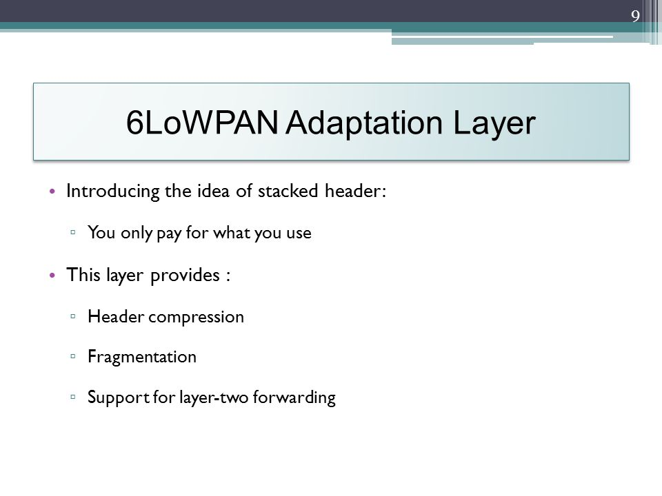 6LoWPAN Stacked Headers All header formats are identified using dispatch header The mesh header is used to encode the hop limit The fragmentation header supports the fragmentation and reassembly of payloads 10