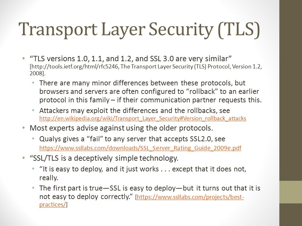 Transport Layer Security (TLS) TLS versions 1.0, 1.1, and 1.2, and SSL 3.0 are very similar [http://tools.ietf.org/html/rfc5246, The Transport Layer Security (TLS) Protocol, Version 1.2, 2008].