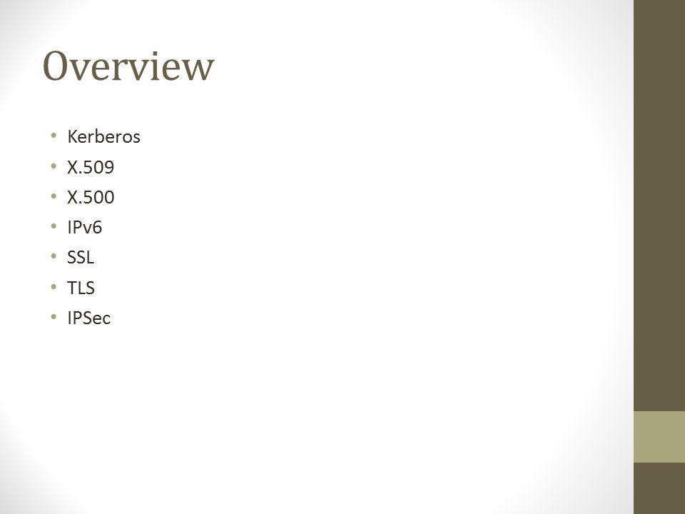 Overview Kerberos X.509 X.500 IPv6 SSL TLS IPSec