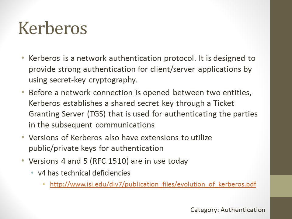 Kerberos Kerberos is a network authentication protocol.