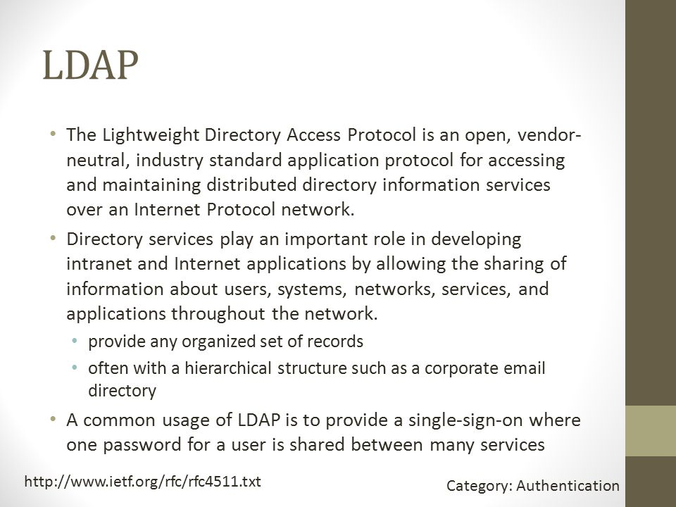 LDAP The Lightweight Directory Access Protocol is an open, vendor- neutral, industry standard application protocol for accessing and maintaining distributed directory information services over an Internet Protocol network.
