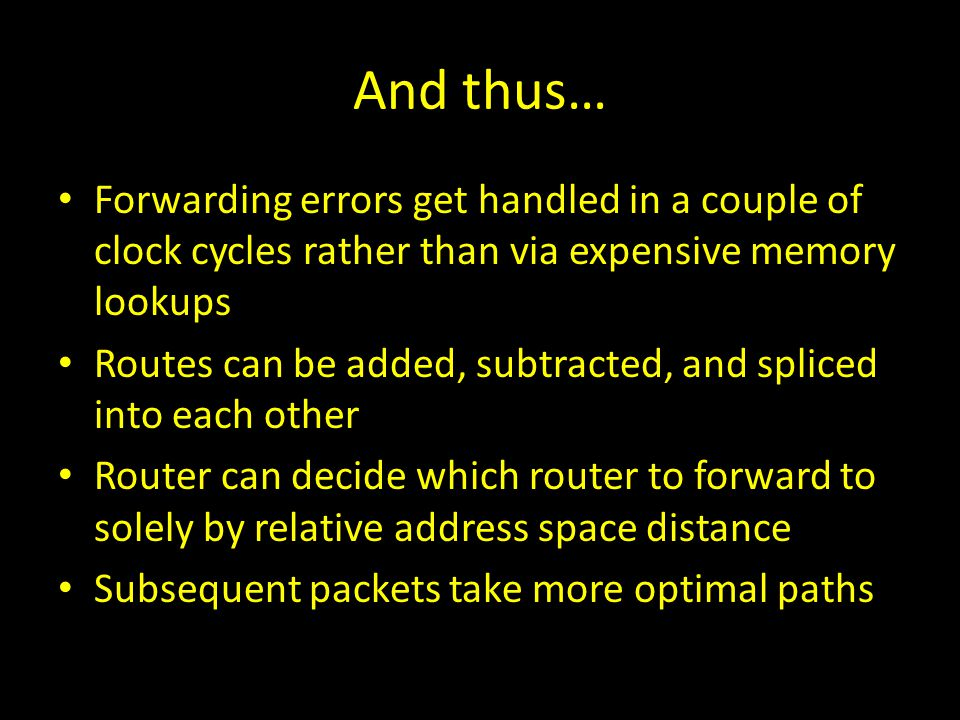 And thus… Forwarding errors get handled in a couple of clock cycles rather than via expensive memory lookups Routes can be added, subtracted, and spli