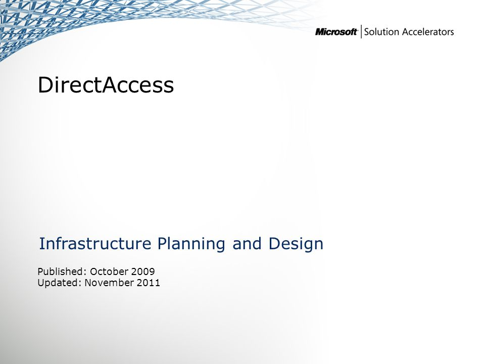 DirectAccess Infrastructure Planning and Design Published: October 2009 Updated: November 2011