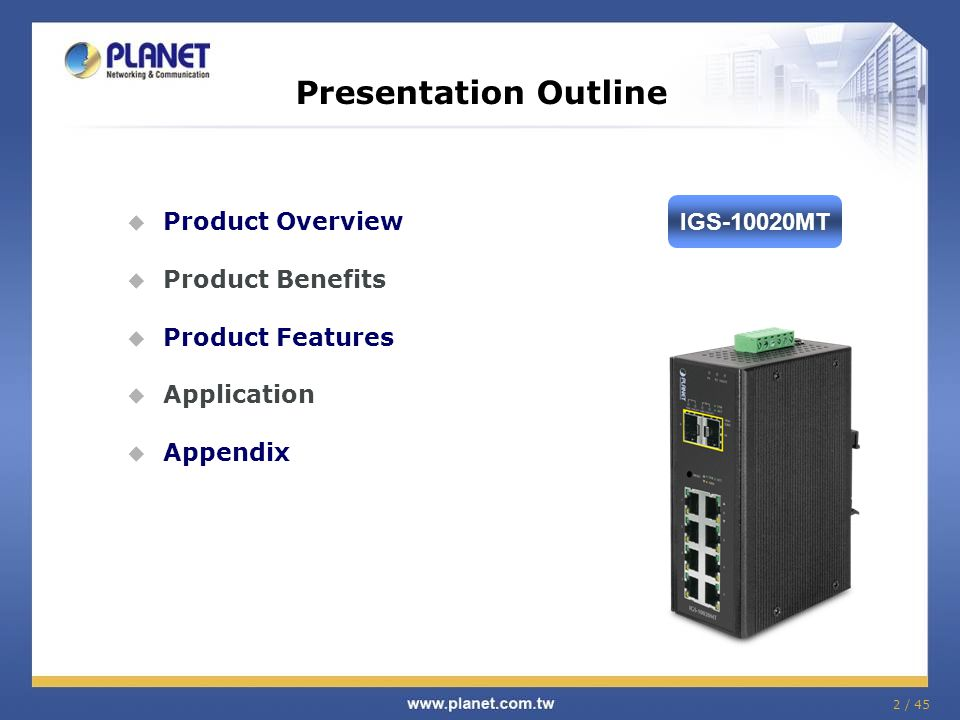 2 / 45  Product Overview  Product Benefits  Product Features  Application  Appendix Presentation Outline IGS-10020MT