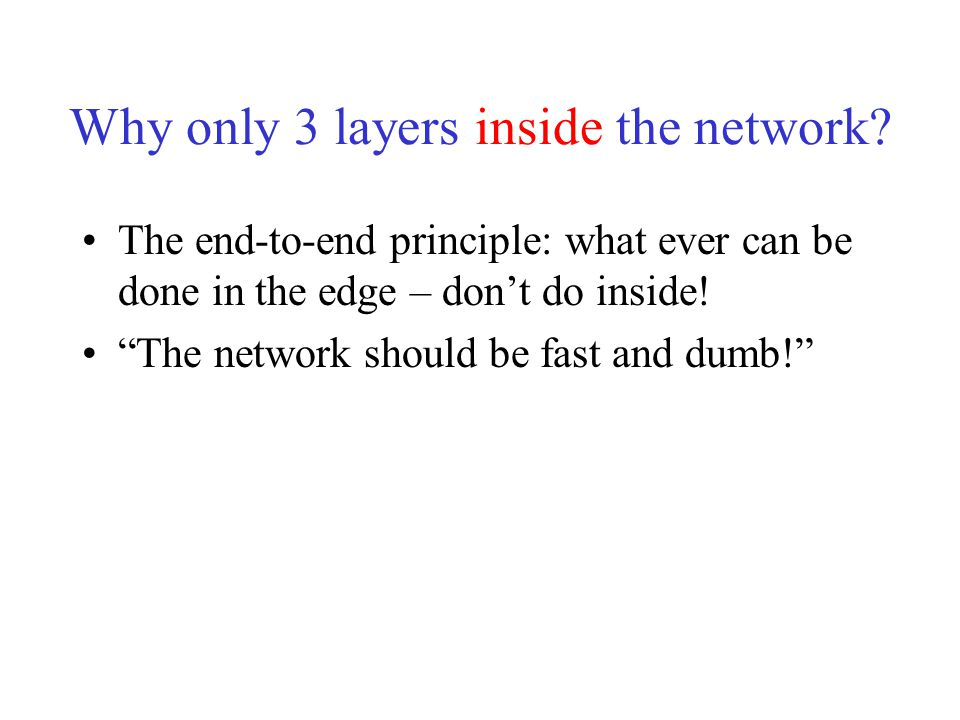 """Why only 3 layers inside the network? The end-to-end principle: what ever can be done in the edge – don't do inside! """"The network should be fast and d"""