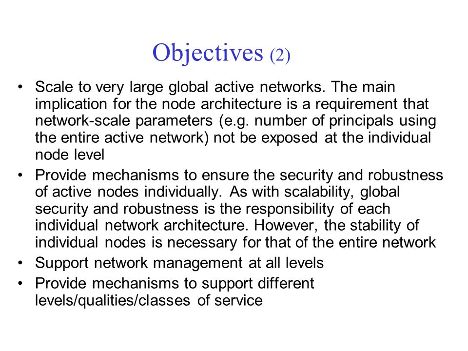 Objectives (2) Scale to very large global active networks.
