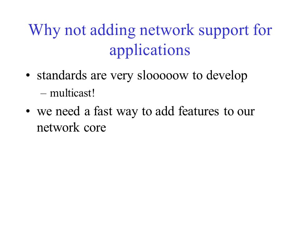 Why not adding network support for applications standards are very slooooow to develop –multicast.