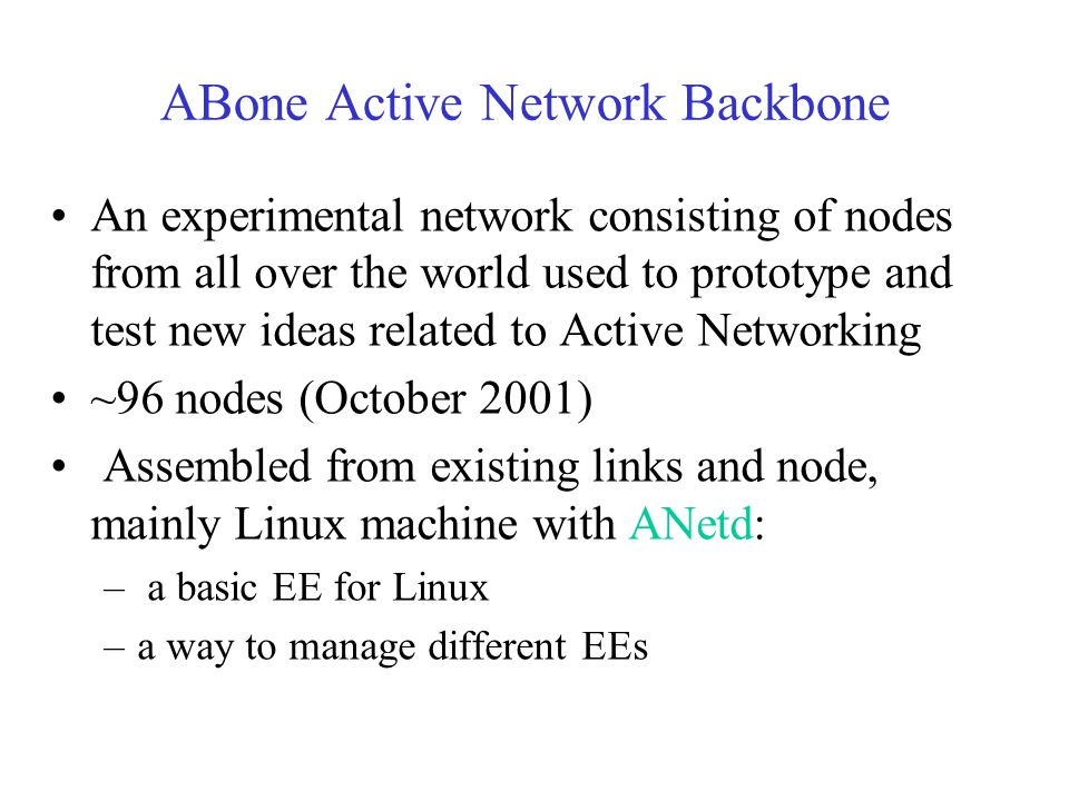 ABone Active Network Backbone An experimental network consisting of nodes from all over the world used to prototype and test new ideas related to Acti
