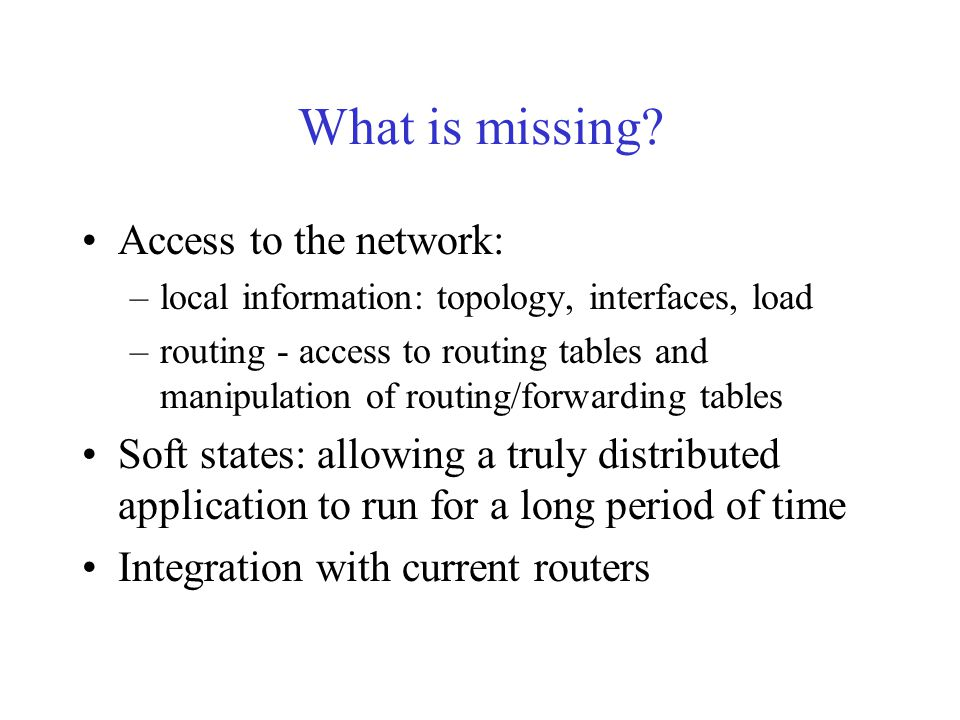 What is missing? Access to the network: –local information: topology, interfaces, load –routing - access to routing tables and manipulation of routing