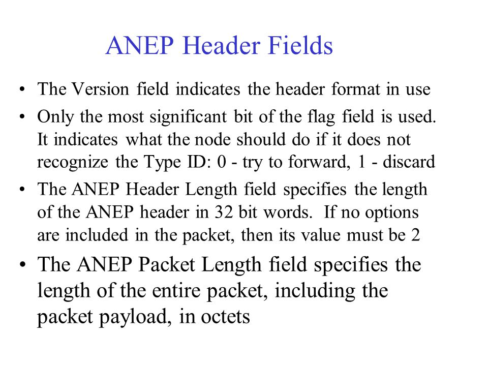 ANEP Header Fields The Version field indicates the header format in use Only the most significant bit of the flag field is used. It indicates what the