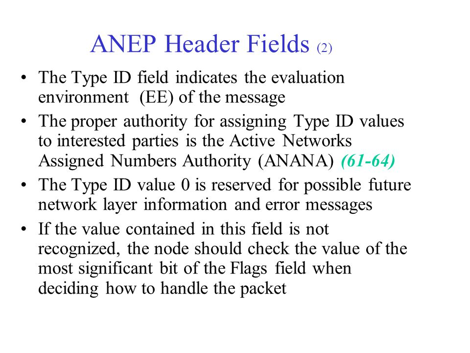 ANEP Header Fields (2) The Type ID field indicates the evaluation environment (EE) of the message The proper authority for assigning Type ID values to
