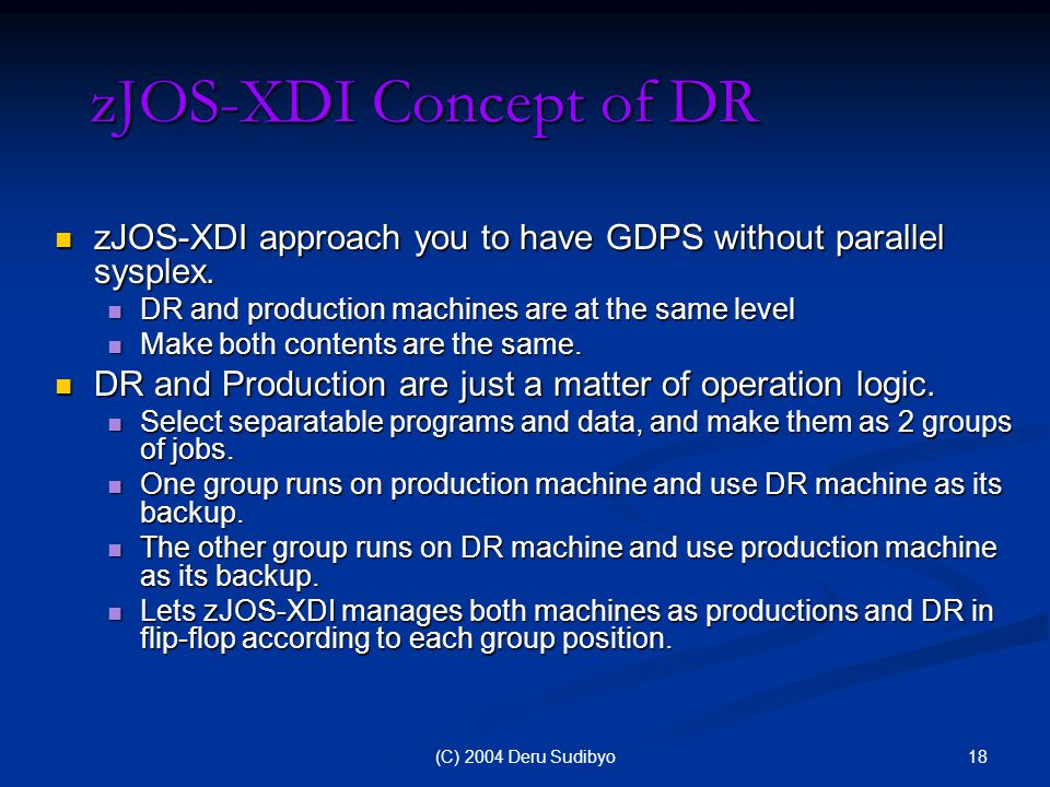 18(C) 2004 Deru Sudibyo zJOS-XDI Concept of DR zJOS-XDI approach you to have GDPS without parallel sysplex.