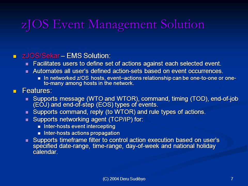 7(C) 2004 Deru Sudibyo zJOS Event Management Solution zJOS/Sekar – EMS Solution: zJOS/Sekar – EMS Solution: Facilitates users to define set of actions against each selected event.