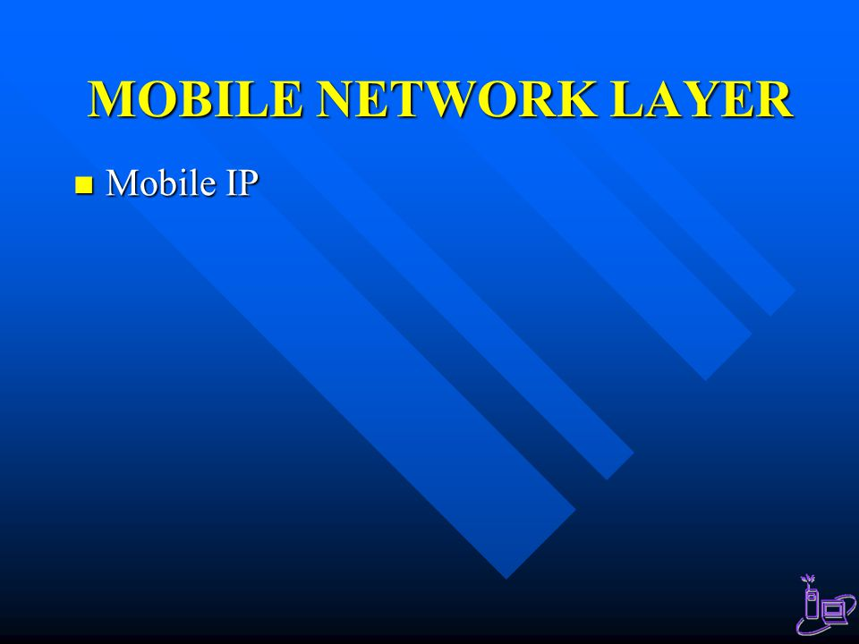 MOBILE NETWORK LAYER Mobile IP Mobile IP