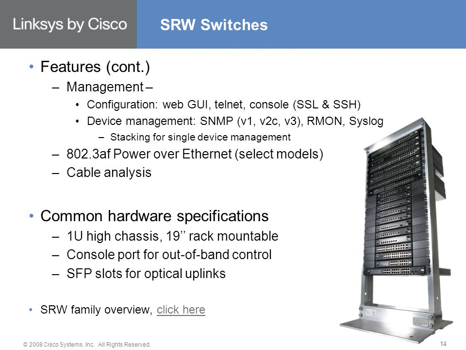 © 2008 Cisco Systems, Inc. All Rights Reserved. 14 SRW Switches Features (cont.) –Management – Configuration: web GUI, telnet, console (SSL & SSH) Dev