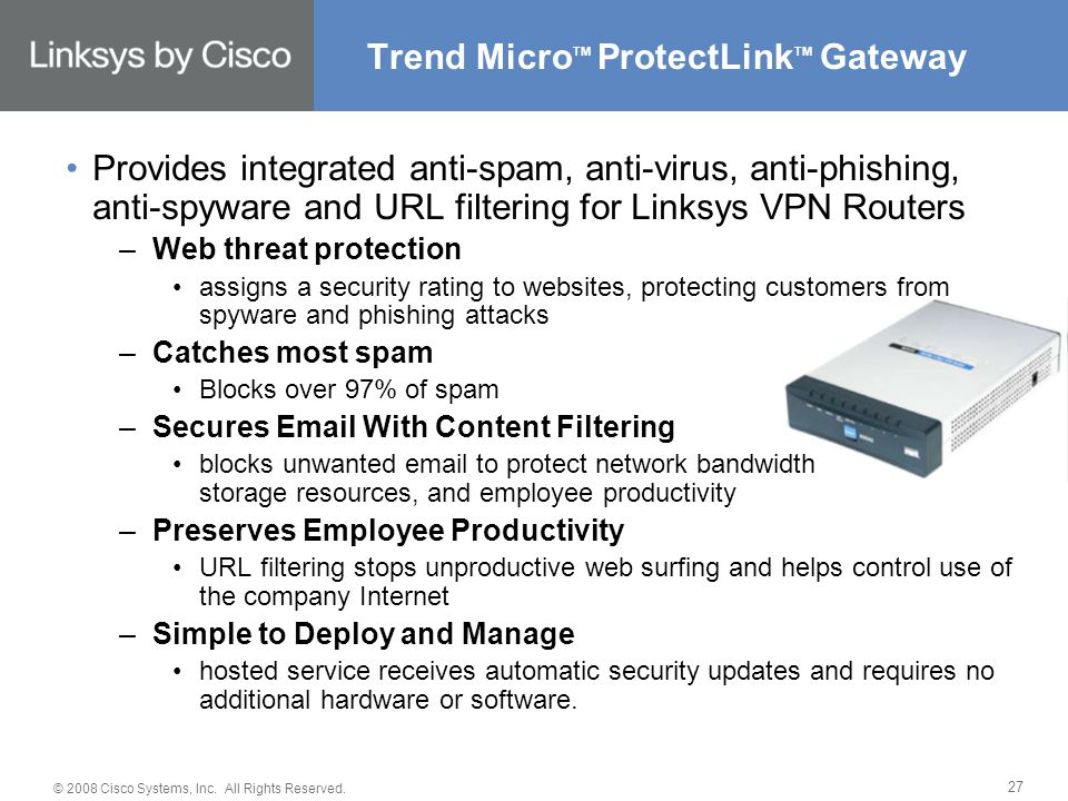 © 2008 Cisco Systems, Inc. All Rights Reserved. 27 Trend Micro TM ProtectLink TM Gateway Provides integrated anti-spam, anti-virus, anti-phishing, ant