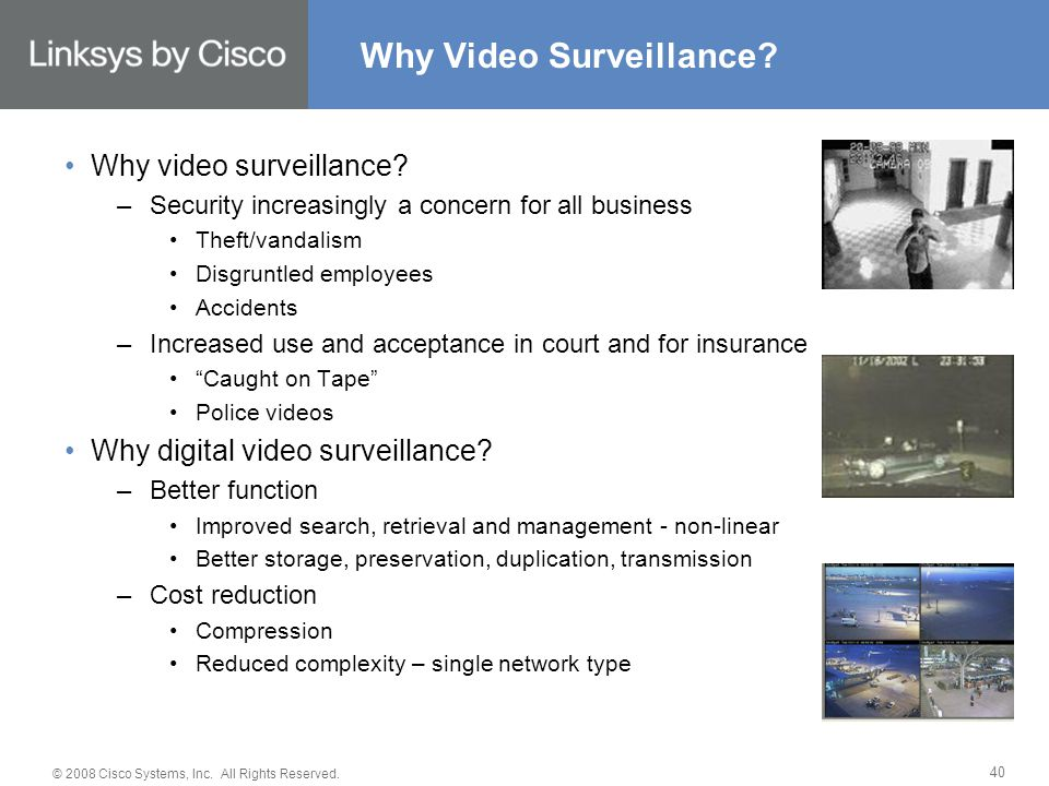 © 2008 Cisco Systems, Inc. All Rights Reserved. 40 Why Video Surveillance? Why video surveillance? –Security increasingly a concern for all business T