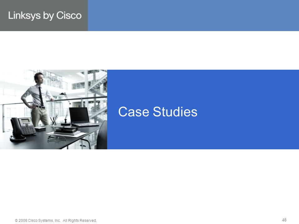 © 2008 Cisco Systems, Inc. All Rights Reserved. 48 Case Studies