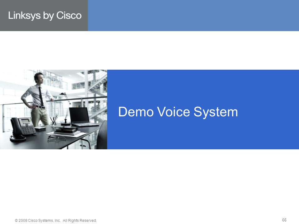 © 2008 Cisco Systems, Inc. All Rights Reserved. 66 Demo Voice System