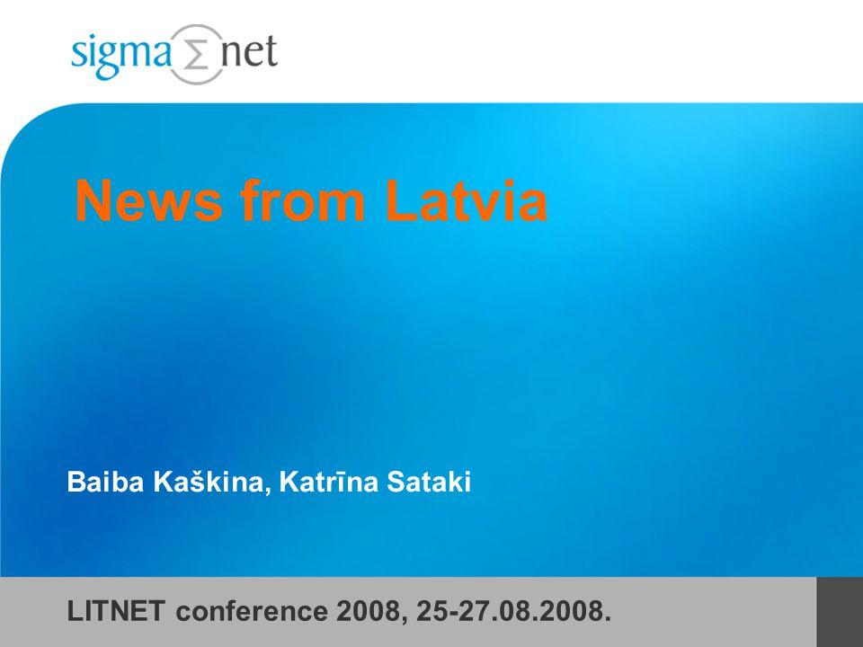 News from Latvia Baiba Kaškina, Katrīna Sataki LITNET conference 2008, 25-27.08.2008.