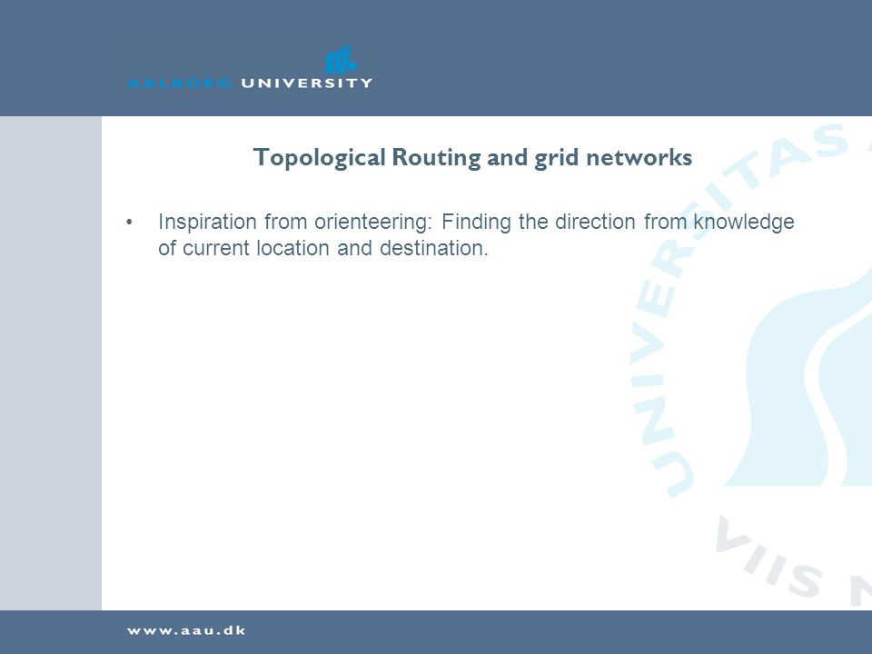 Topological Routing and grid networks Inspiration from orienteering: Finding the direction from knowledge of current location and destination.