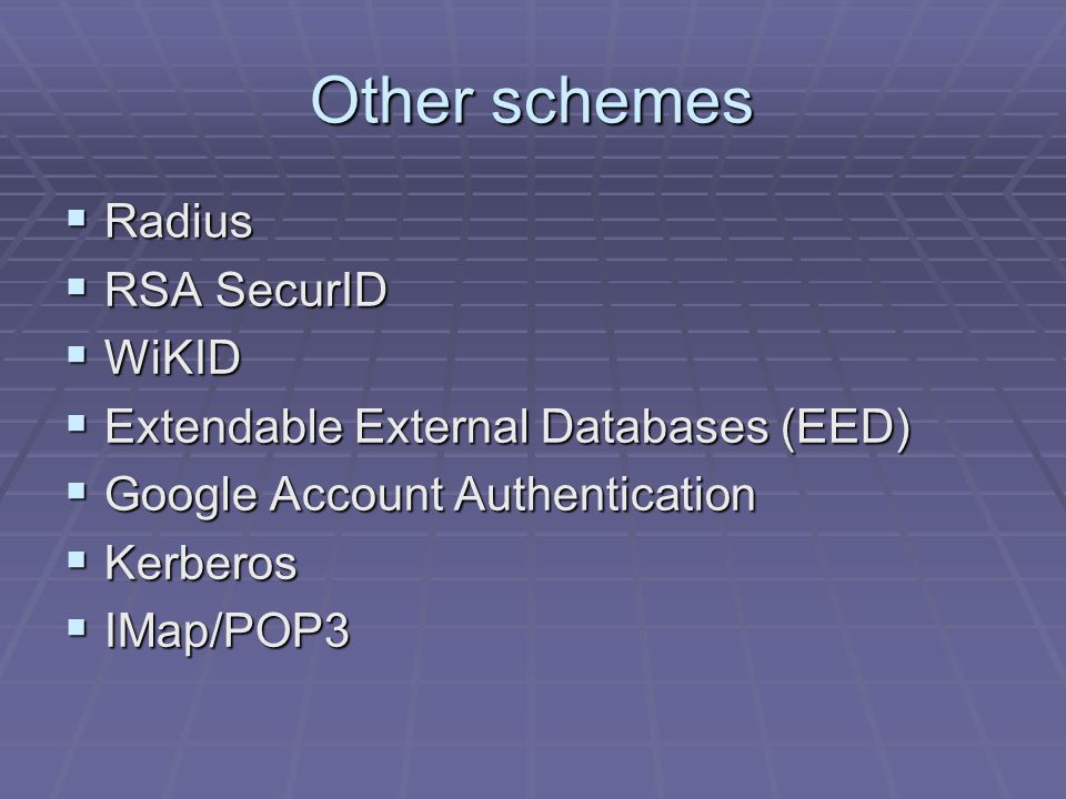 Other schemes  Radius  RSA SecurID  WiKID  Extendable External Databases (EED)  Google Account Authentication  Kerberos  IMap/POP3