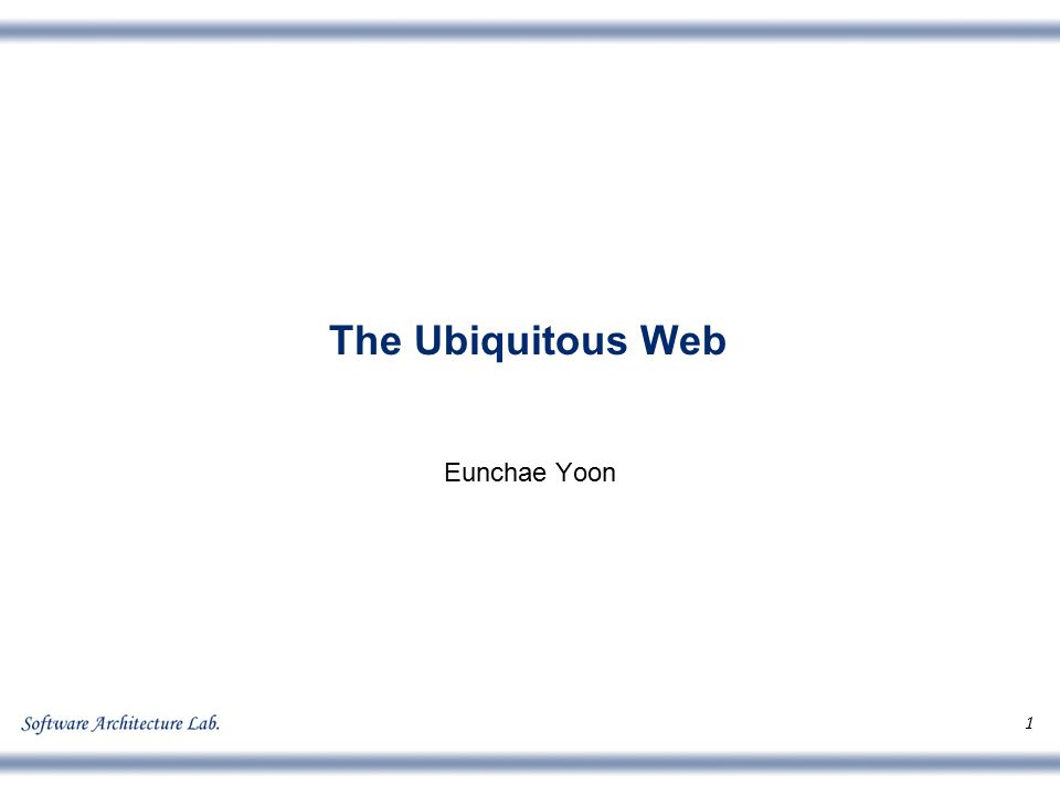 1 The Ubiquitous Web Eunchae Yoon