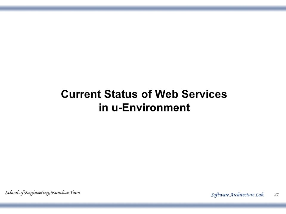 School of Engineering, Eunchae Yoon 21 Current Status of Web Services in u-Environment
