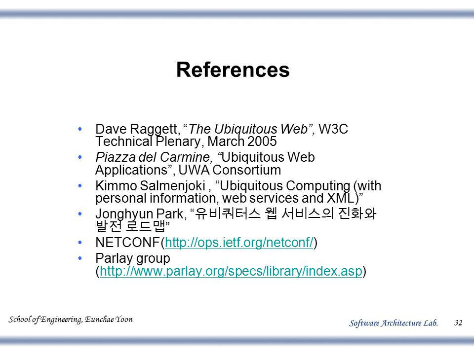 "School of Engineering, Eunchae Yoon 32 References Dave Raggett, ""The Ubiquitous Web"", W3C Technical Plenary, March 2005 Piazza del Carmine, ""Ubiquitou"