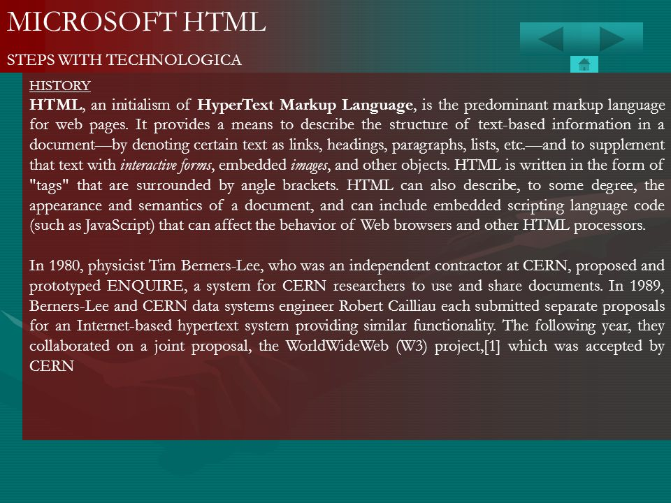 MICROSOFT HTML STEPS WITH TECHNOLOGICA HISTORY HTML, an initialism of HyperText Markup Language, is the predominant markup language for web pages. It