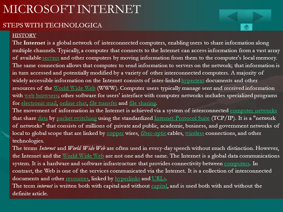 MICROSOFT INTERNET STEPS WITH TECHNOLOGICA HISTORY The Internet is a global network of interconnected computers, enabling users to share information a