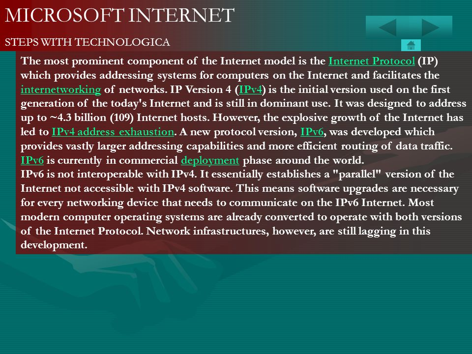 MICROSOFT INTERNET STEPS WITH TECHNOLOGICA The most prominent component of the Internet model is the Internet Protocol (IP) which provides addressing