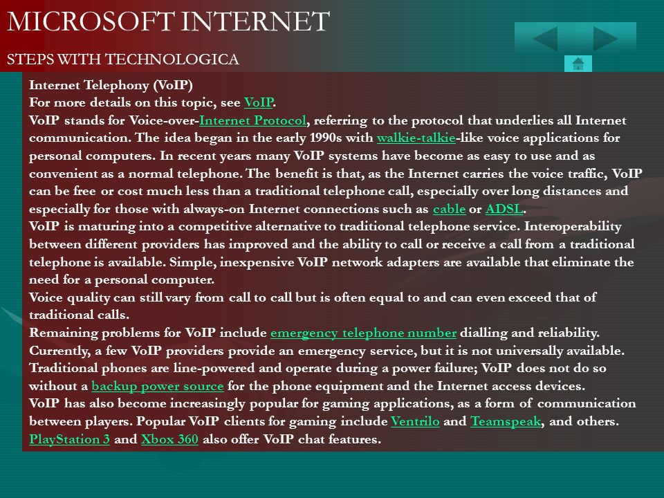 MICROSOFT INTERNET STEPS WITH TECHNOLOGICA Internet Telephony (VoIP) For more details on this topic, see VoIP.VoIP VoIP stands for Voice-over-Internet