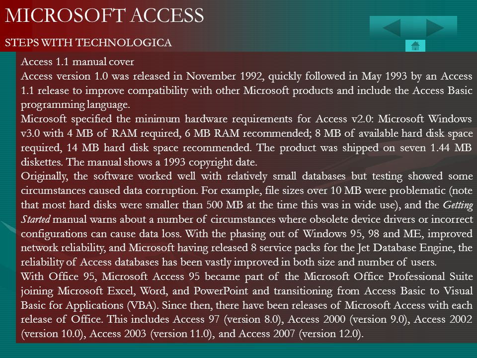MICROSOFT ACCESS STEPS WITH TECHNOLOGICA Access 1.1 manual cover Access version 1.0 was released in November 1992, quickly followed in May 1993 by an