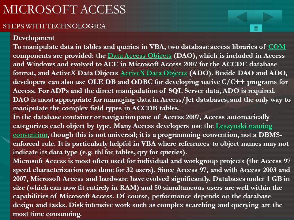 MICROSOFT ACCESS STEPS WITH TECHNOLOGICA Development To manipulate data in tables and queries in VBA, two database access libraries of COM components