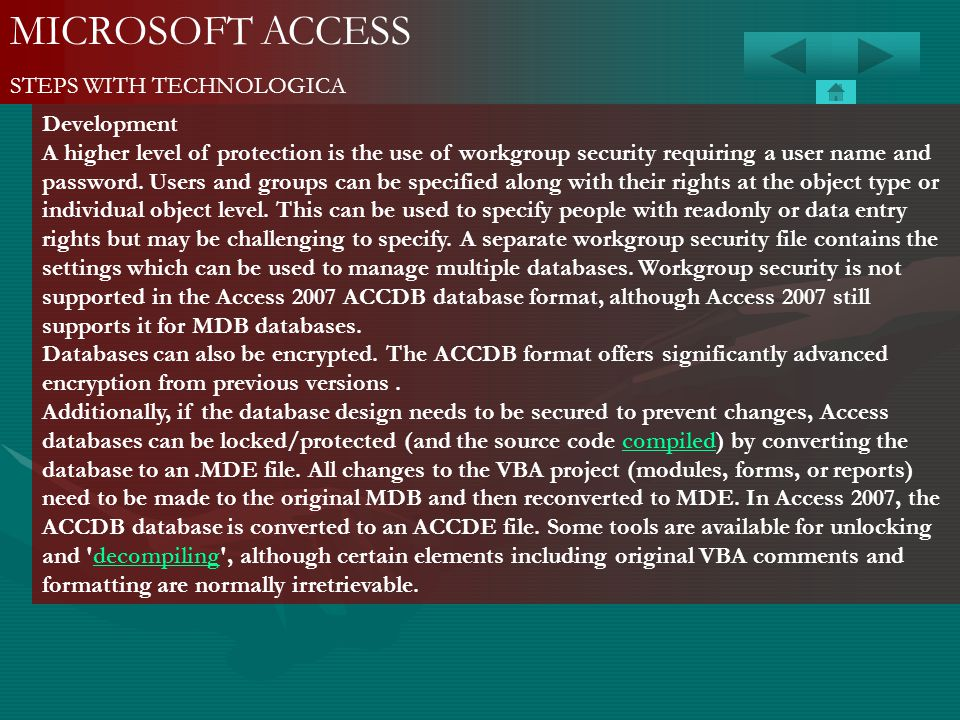MICROSOFT ACCESS STEPS WITH TECHNOLOGICA Development A higher level of protection is the use of workgroup security requiring a user name and password.
