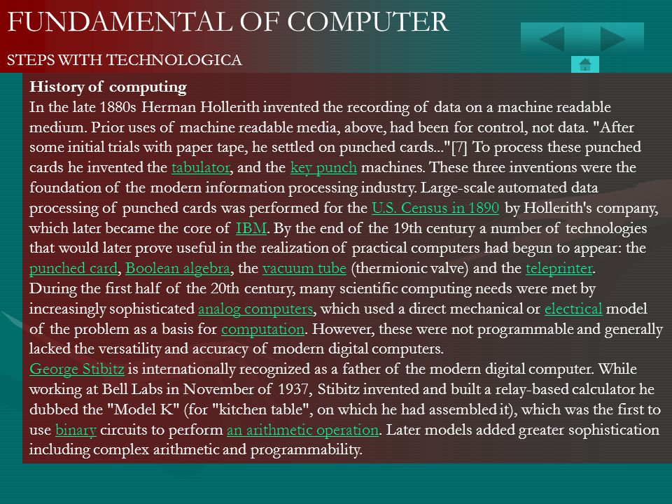 FUNDAMENTAL OF COMPUTER STEPS WITH TECHNOLOGICA History of computing In the late 1880s Herman Hollerith invented the recording of data on a machine re