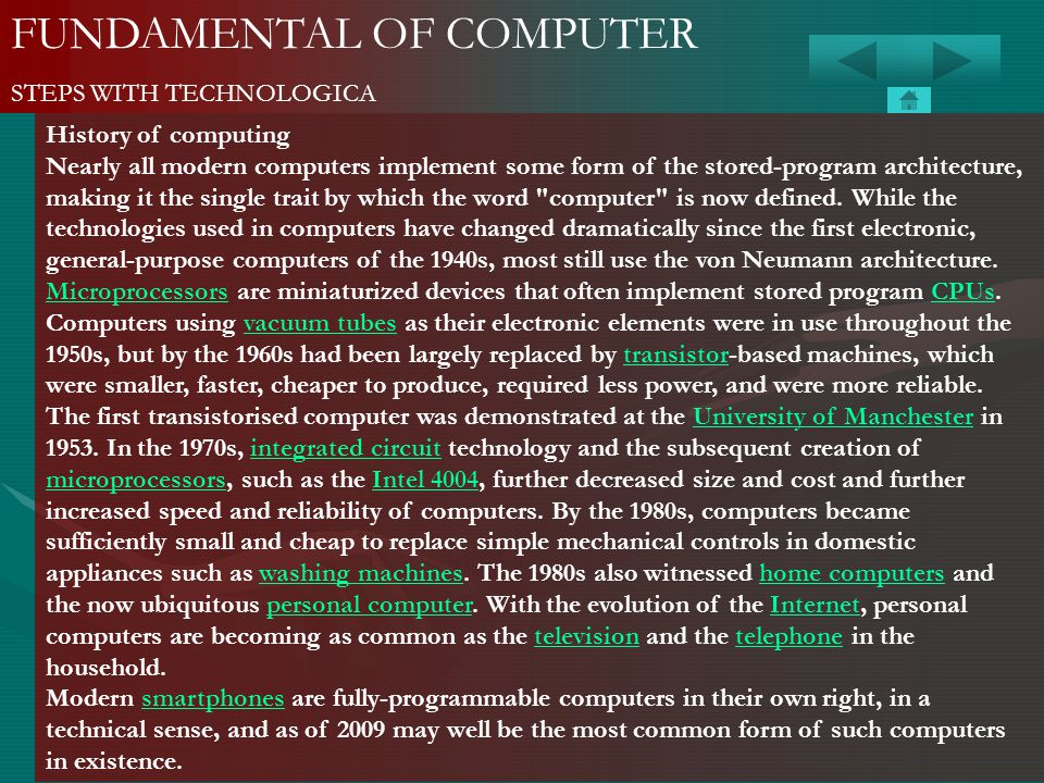 FUNDAMENTAL OF COMPUTER STEPS WITH TECHNOLOGICA History of computing Nearly all modern computers implement some form of the stored-program architectur