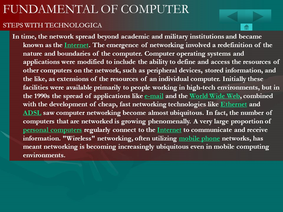 FUNDAMENTAL OF COMPUTER STEPS WITH TECHNOLOGICA In time, the network spread beyond academic and military institutions and became known as the Internet